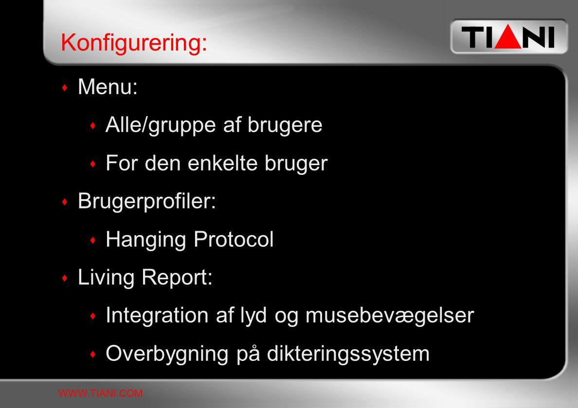  Menu:  Alle/gruppe af brugere  For den enkelte bruger  Brugerprofiler:  Hanging Protocol  Living Report:  Integration af lyd og musebevægelser  Overbygning på dikteringssystem Konfigurering: WWW.TIANI.COM