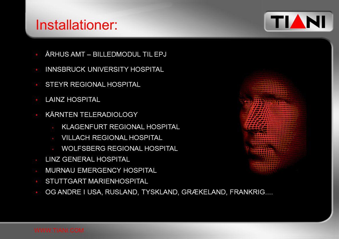 Installationer: WWW.TIANI.COM  ÅRHUS AMT – BILLEDMODUL TIL EPJ  INNSBRUCK UNIVERSITY HOSPITAL  STEYR REGIONAL HOSPITAL  LAINZ HOSPITAL  KÄRNTEN TELERADIOLOGY  KLAGENFURT REGIONAL HOSPITAL  VILLACH REGIONAL HOSPITAL  WOLFSBERG REGIONAL HOSPITAL  LINZ GENERAL HOSPITAL  MURNAU EMERGENCY HOSPITAL  STUTTGART MARIENHOSPITAL  OG ANDRE I USA, RUSLAND, TYSKLAND, GRÆKELAND, FRANKRIG....