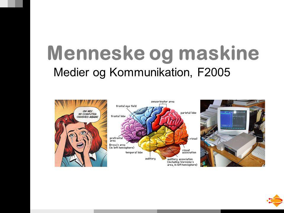 Menneske og maskine Medier og Kommunikation, F2005