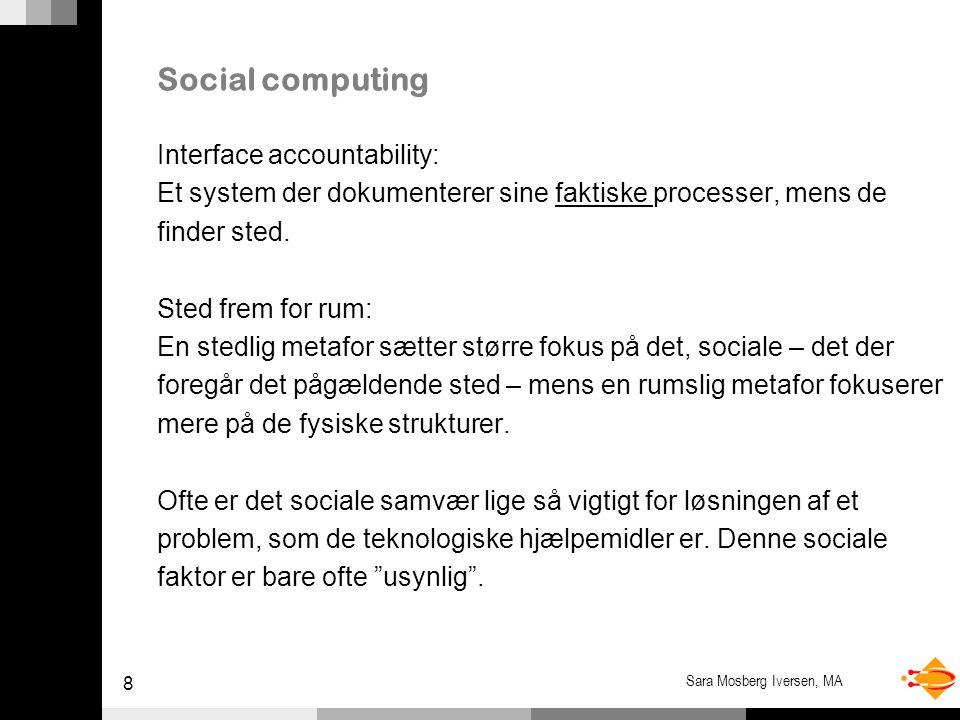8 Sara Mosberg Iversen, MA Social computing Interface accountability: Et system der dokumenterer sine faktiske processer, mens de finder sted.