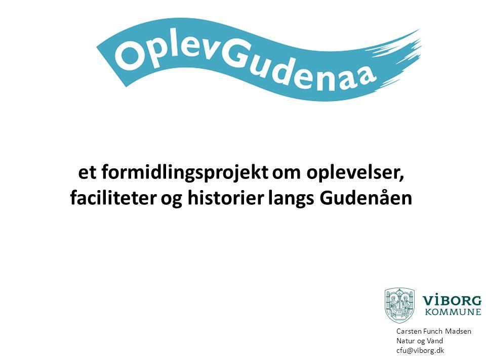 et formidlingsprojekt om oplevelser, faciliteter og historier langs Gudenåen Carsten Funch Madsen Natur og Vand cfu@viborg.dk