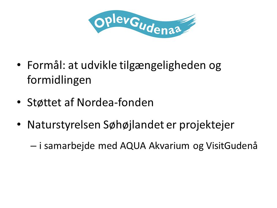 Formål: at udvikle tilgængeligheden og formidlingen Støttet af Nordea-fonden Naturstyrelsen Søhøjlandet er projektejer – i samarbejde med AQUA Akvarium og VisitGudenå