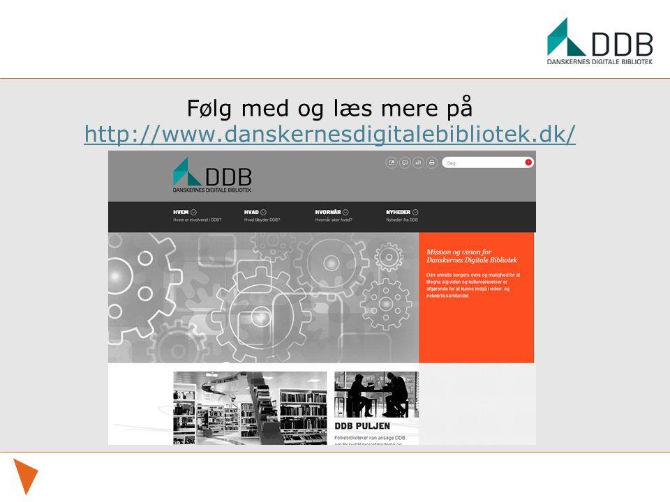 Følg med og læs mere på http://www.danskernesdigitalebibliotek.dk/ http://www.danskernesdigitalebibliotek.dk/