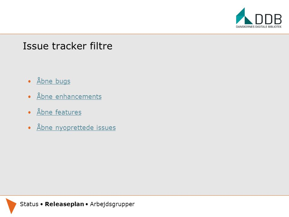 Issue tracker filtre Åbne bugs Åbne enhancements Åbne features Åbne nyoprettede issues Oplæg under udarbejdelse.