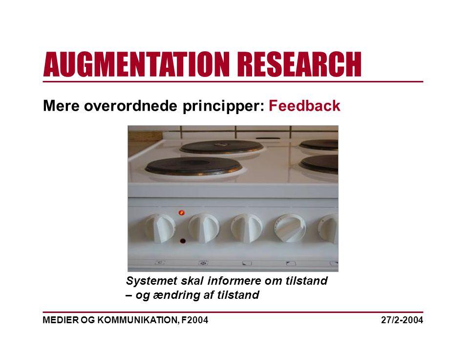 MEDIER OG KOMMUNIKATION, F2004 AUGMENTATION RESEARCH 27/2-2004 Mere overordnede principper: Feedback Systemet skal informere om tilstand – og ændring af tilstand