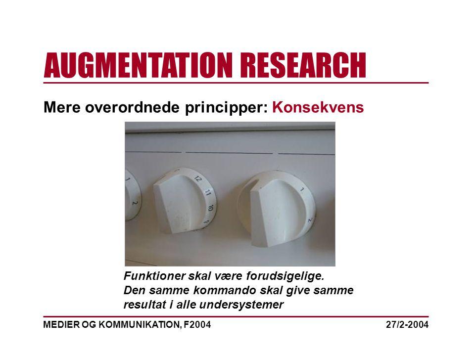 MEDIER OG KOMMUNIKATION, F2004 AUGMENTATION RESEARCH 27/2-2004 Mere overordnede principper: Konsekvens Funktioner skal være forudsigelige.