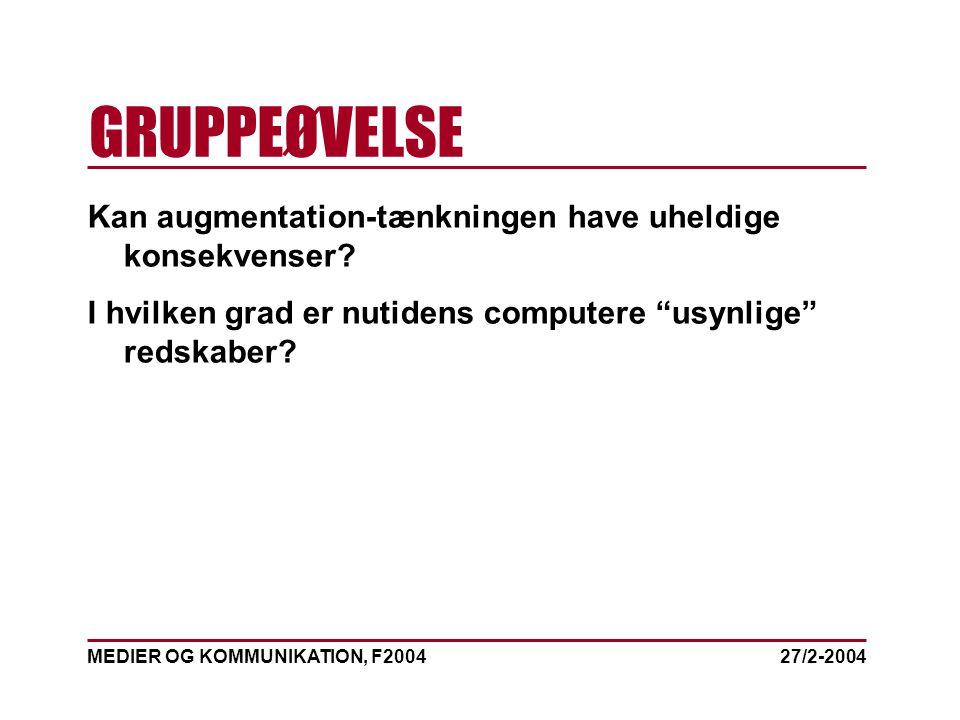MEDIER OG KOMMUNIKATION, F2004 GRUPPEØVELSE 27/2-2004 Kan augmentation-tænkningen have uheldige konsekvenser.
