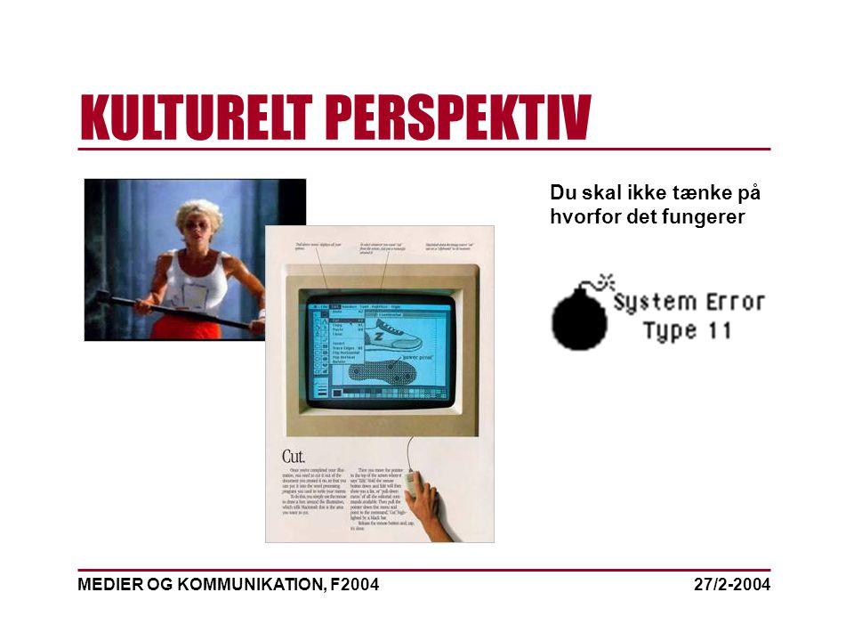 MEDIER OG KOMMUNIKATION, F2004 KULTURELT PERSPEKTIV 27/2-2004 Du skal ikke tænke på hvorfor det fungerer