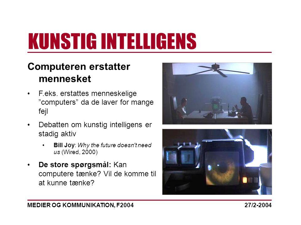 MEDIER OG KOMMUNIKATION, F2004 KUNSTIG INTELLIGENS 27/2-2004 Computeren erstatter mennesket F.eks.
