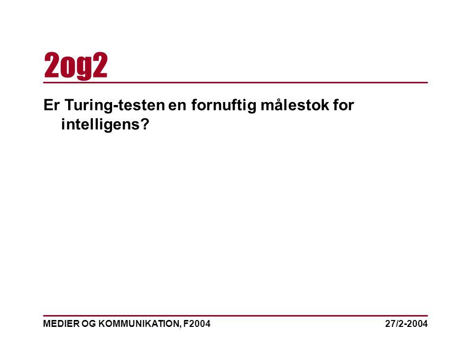 MEDIER OG KOMMUNIKATION, F2004 2og2 27/2-2004 Er Turing-testen en fornuftig målestok for intelligens