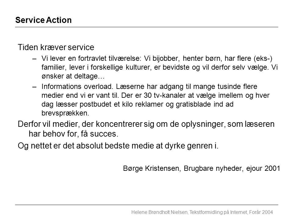 Service Action Helene Brøndholt Nielsen, Tekstformidling på Internet, Forår 2004 Tiden kræver service –Vi lever en fortravlet tilværelse: Vi bijobber, henter børn, har flere (eks-) familier, lever i forskellige kulturer, er bevidste og vil derfor selv vælge.