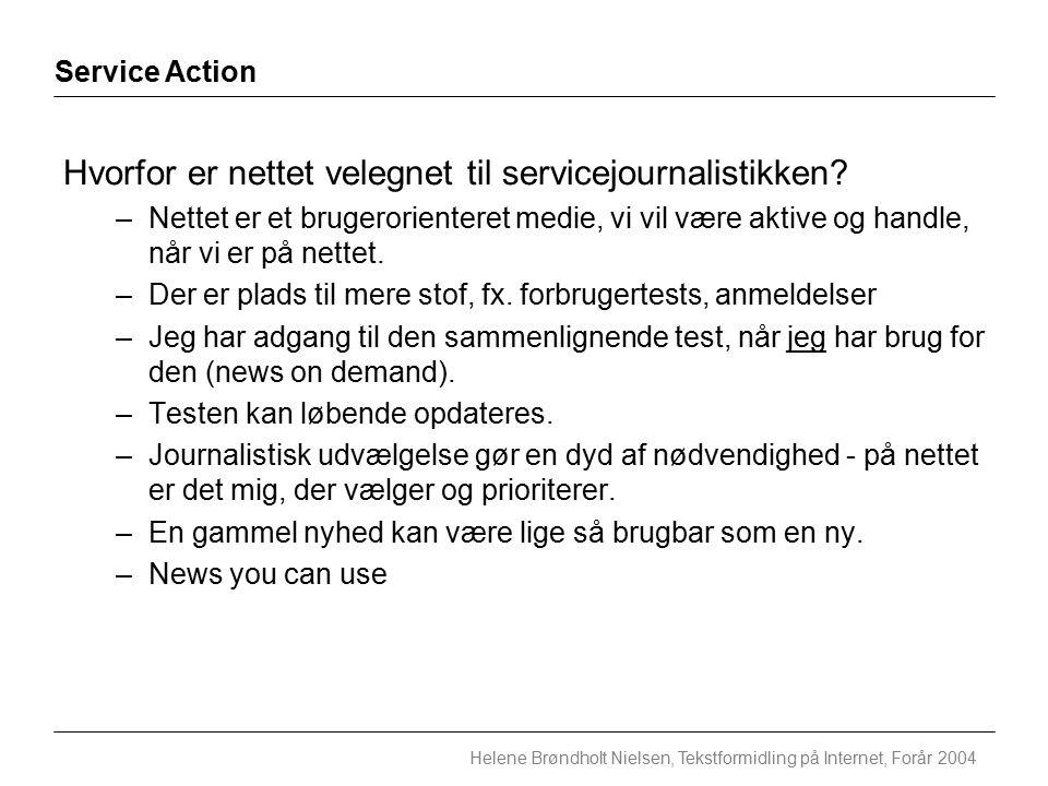Service Action Helene Brøndholt Nielsen, Tekstformidling på Internet, Forår 2004 Hvorfor er nettet velegnet til servicejournalistikken.