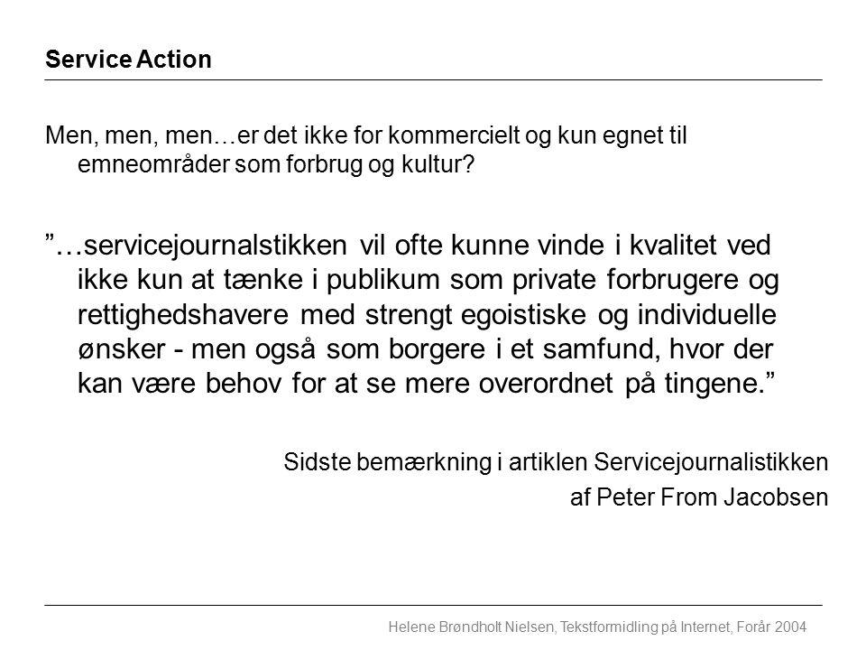 Service Action Helene Brøndholt Nielsen, Tekstformidling på Internet, Forår 2004 Men, men, men…er det ikke for kommercielt og kun egnet til emneområder som forbrug og kultur.