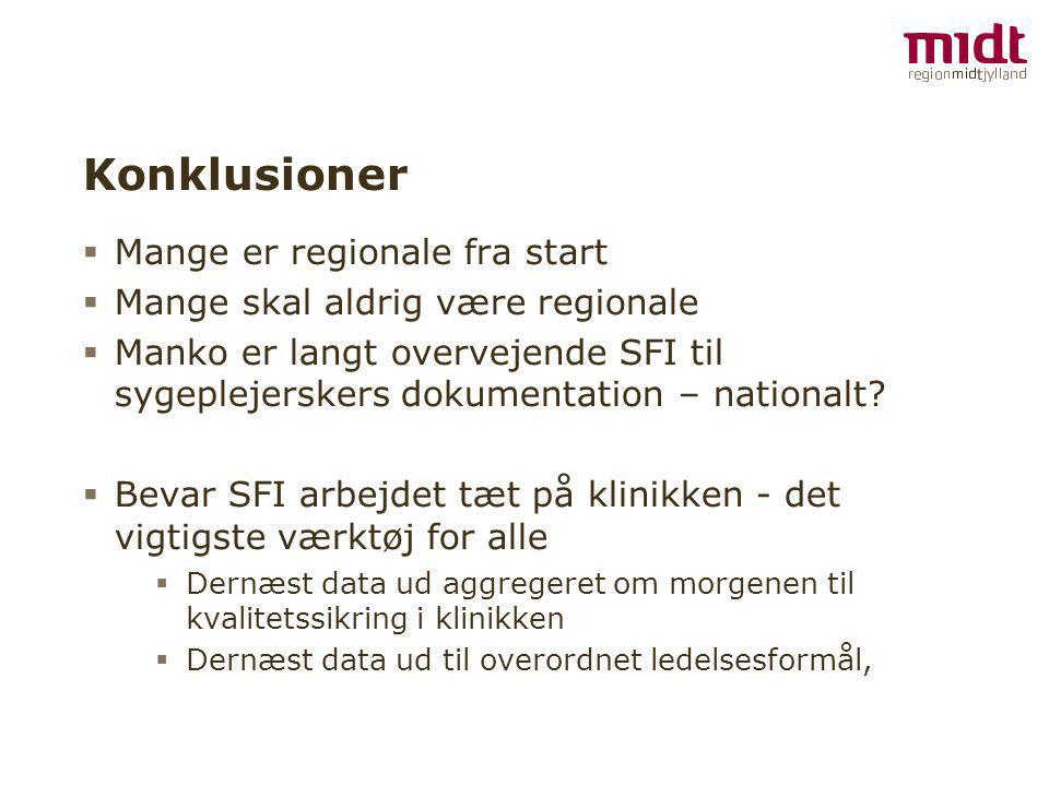 Konklusioner  Mange er regionale fra start  Mange skal aldrig være regionale  Manko er langt overvejende SFI til sygeplejerskers dokumentation – nationalt.