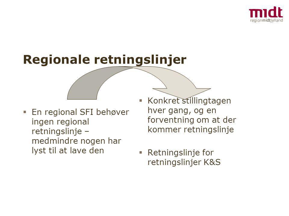 Regionale retningslinjer  En regional SFI behøver ingen regional retningslinje – medmindre nogen har lyst til at lave den  Konkret stillingtagen hver gang, og en forventning om at der kommer retningslinje  Retningslinje for retningslinjer K&S