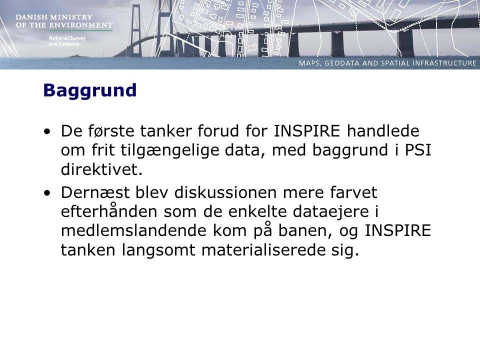 Baggrund De første tanker forud for INSPIRE handlede om frit tilgængelige data, med baggrund i PSI direktivet.