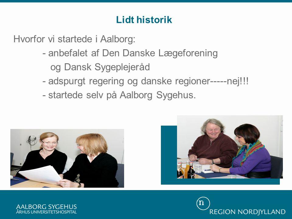 Lidt historik Hvorfor vi startede i Aalborg: - anbefalet af Den Danske Lægeforening og Dansk Sygeplejeråd - adspurgt regering og danske regioner-----nej!!.