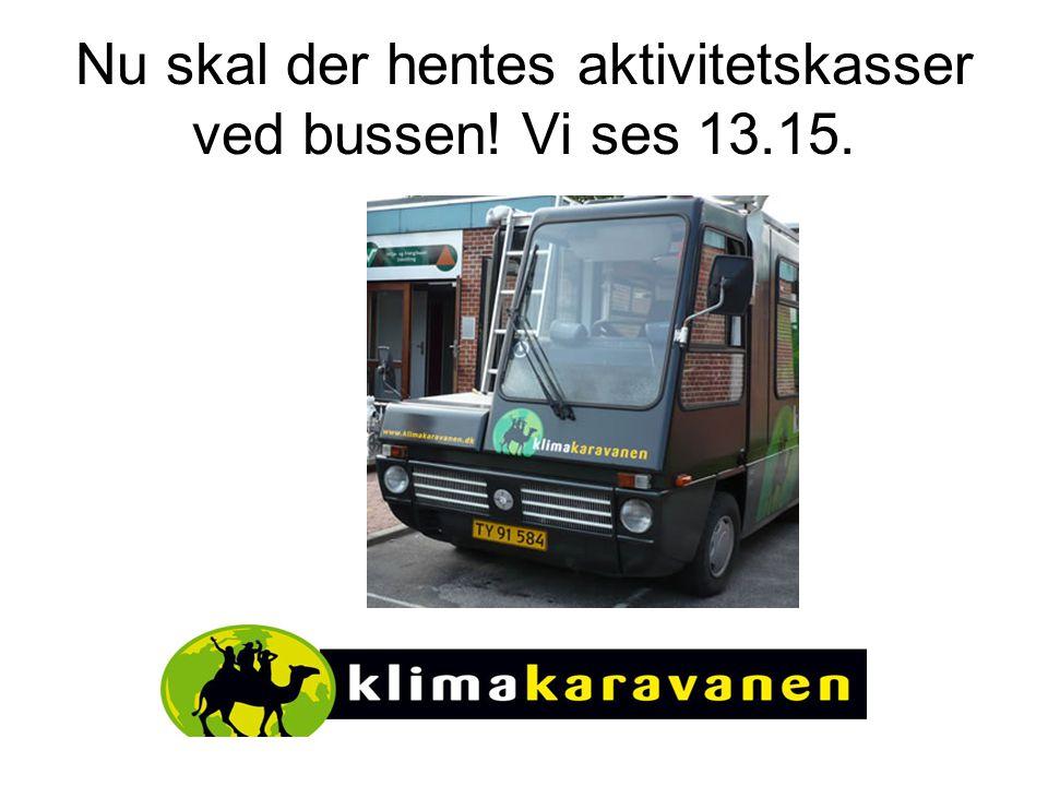 Nu skal der hentes aktivitetskasser ved bussen! Vi ses 13.15.