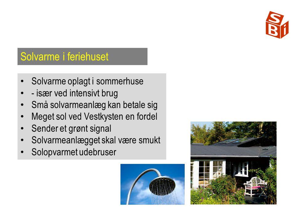 Solvarme i feriehuset Solvarme oplagt i sommerhuse - især ved intensivt brug Små solvarmeanlæg kan betale sig Meget sol ved Vestkysten en fordel Sender et grønt signal Solvarmeanlægget skal være smukt Solopvarmet udebruser