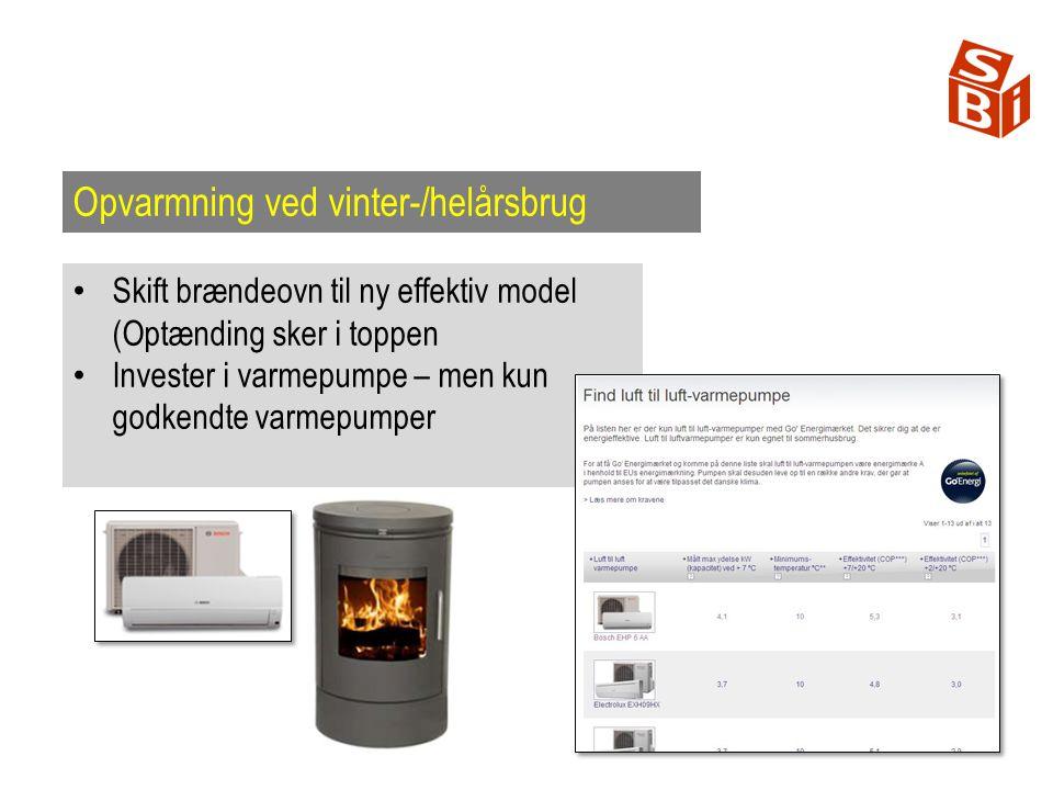 Opvarmning ved vinter-/helårsbrug Skift brændeovn til ny effektiv model (Optænding sker i toppen Invester i varmepumpe – men kun godkendte varmepumper