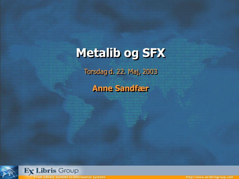 Metalib og SFX Torsdag d. 22. Maj, 2003 Anne Sandfær Metalib og SFX Torsdag d.
