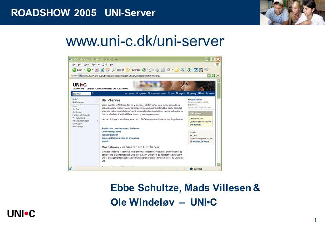 ROADSHOW 2005 UNI-Server 1 Ebbe Schultze, Mads Villesen & Ole Windeløv – UNIC www.uni-c.dk/uni-server