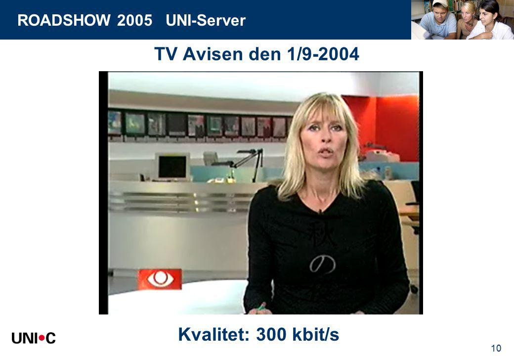 ROADSHOW 2005 UNI-Server 10 TV Avisen den 1/9-2004 Kvalitet: 300 kbit/s