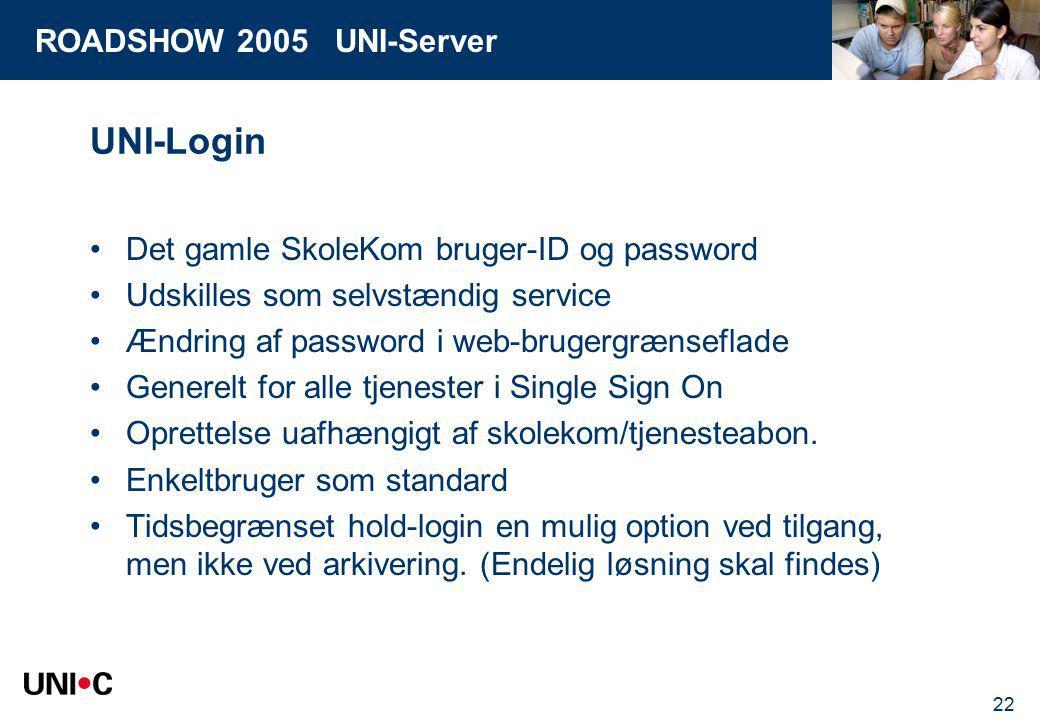 ROADSHOW 2005 UNI-Server 22 UNI-Login Det gamle SkoleKom bruger-ID og password Udskilles som selvstændig service Ændring af password i web-brugergrænseflade Generelt for alle tjenester i Single Sign On Oprettelse uafhængigt af skolekom/tjenesteabon.