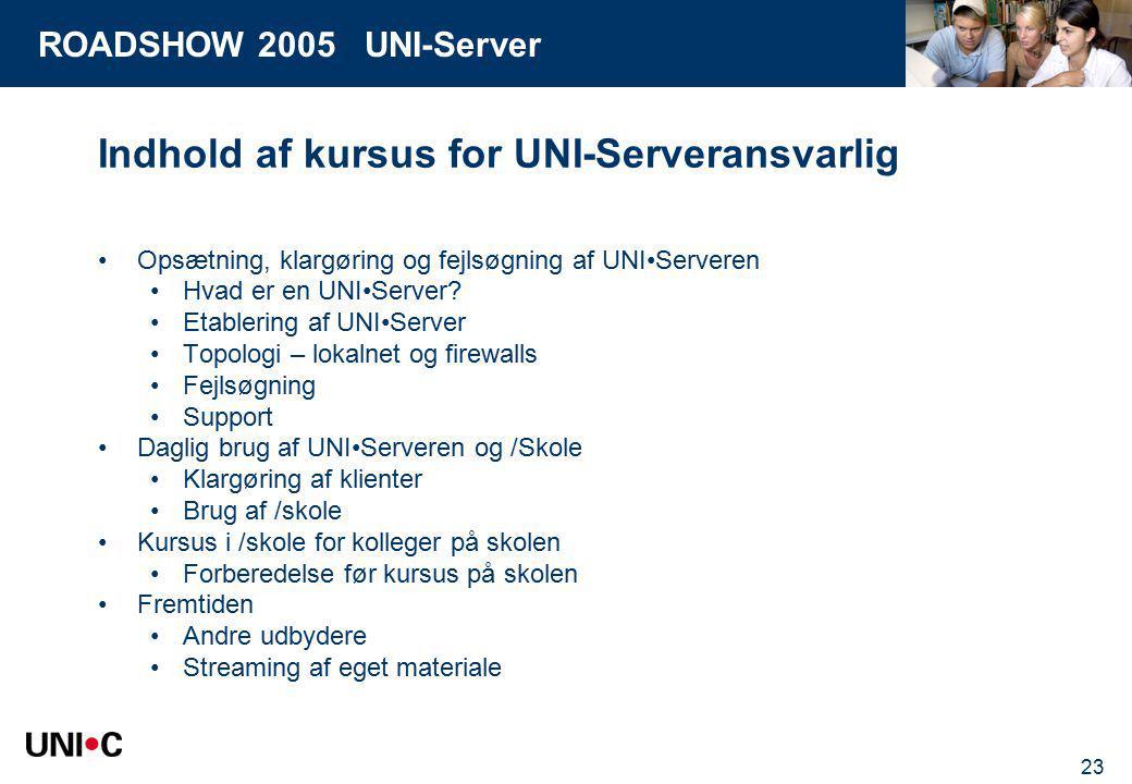 ROADSHOW 2005 UNI-Server 23 Indhold af kursus for UNI-Serveransvarlig Opsætning, klargøring og fejlsøgning af UNIServeren Hvad er en UNIServer.