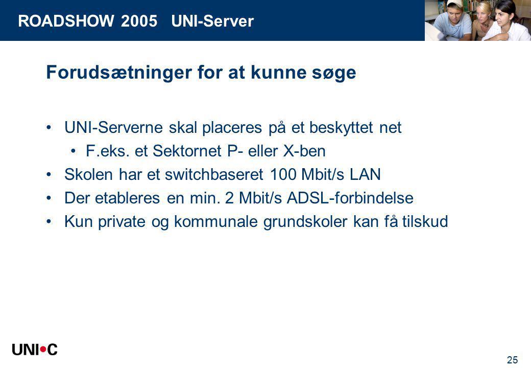 ROADSHOW 2005 UNI-Server 25 Forudsætninger for at kunne søge UNI-Serverne skal placeres på et beskyttet net F.eks.