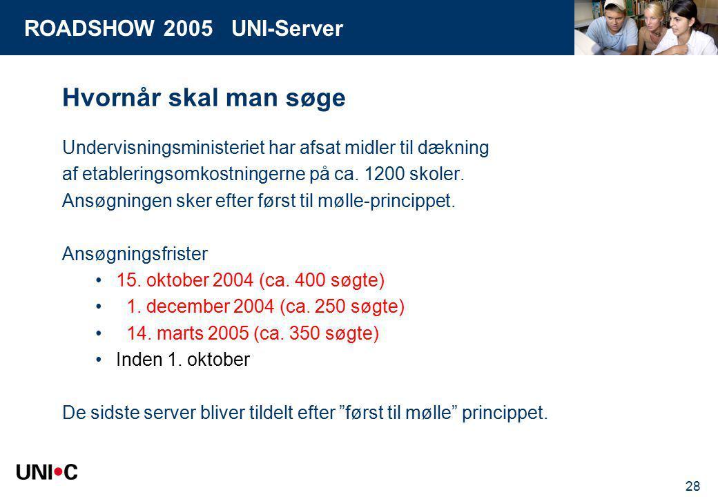 ROADSHOW 2005 UNI-Server 28 Hvornår skal man søge Undervisningsministeriet har afsat midler til dækning af etableringsomkostningerne på ca.