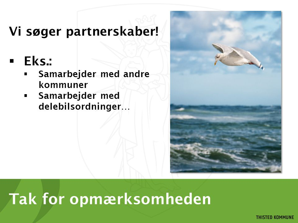 Tak for opmærksomheden Vi søger partnerskaber.