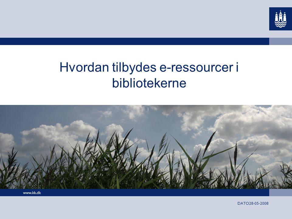 www.kk.dk DATO28-05-2008 Hvordan tilbydes e-ressourcer i bibliotekerne
