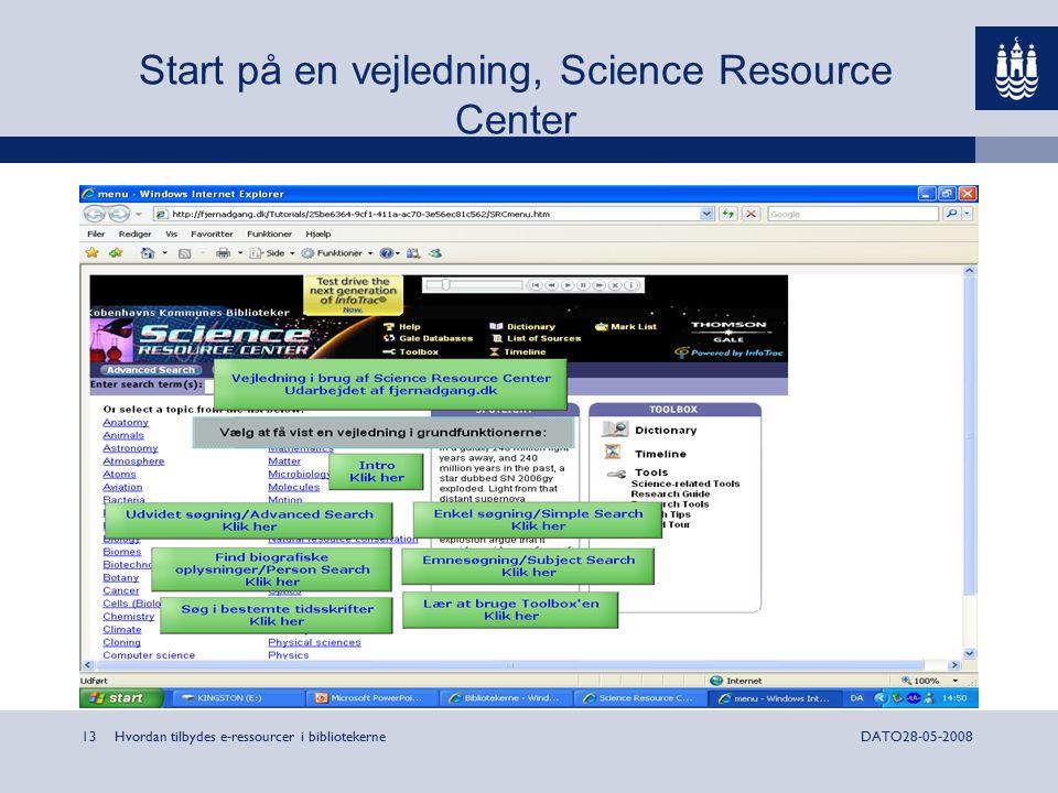 Hvordan tilbydes e-ressourcer i bibliotekerne13DATO28-05-2008 Start på en vejledning, Science Resource Center