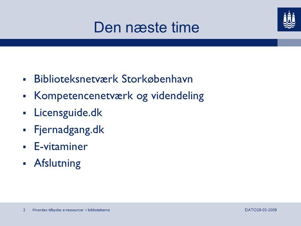 2DATO28-05-2008 Den næste time  Biblioteksnetværk Storkøbenhavn  Kompetencenetværk og videndeling  Licensguide.dk  Fjernadgang.dk  E-vitaminer  Afslutning