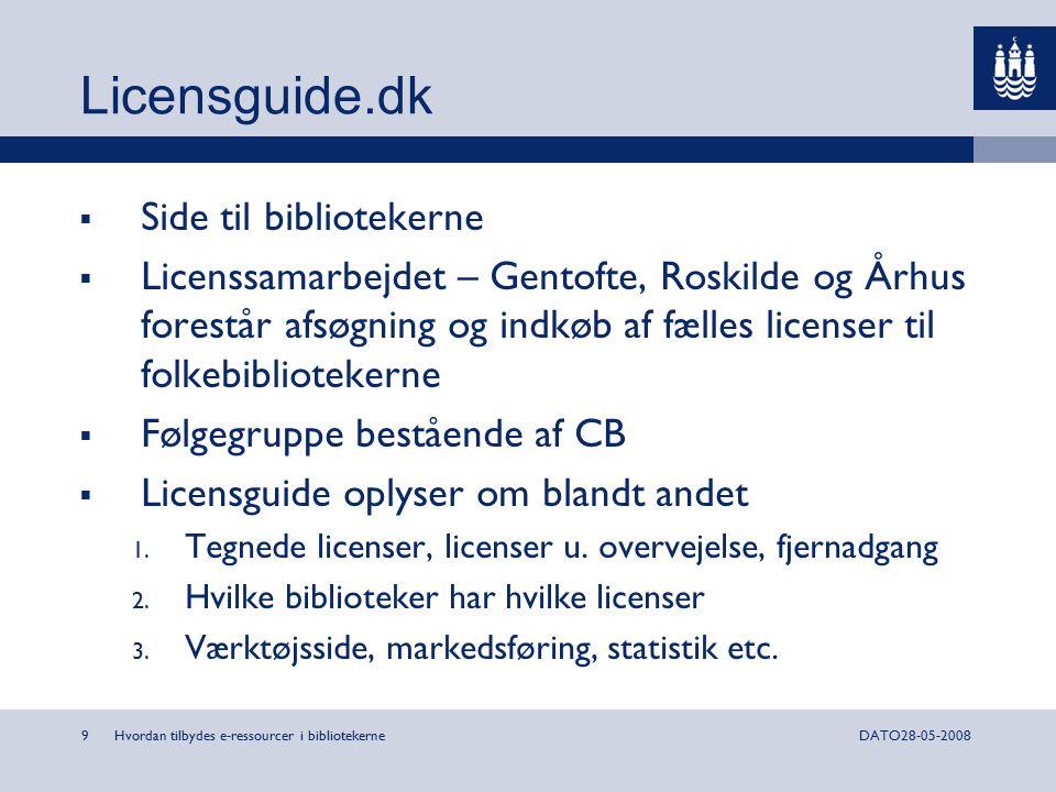 Hvordan tilbydes e-ressourcer i bibliotekerne9DATO28-05-2008 Licensguide.dk  Side til bibliotekerne  Licenssamarbejdet – Gentofte, Roskilde og Århus forestår afsøgning og indkøb af fælles licenser til folkebibliotekerne  Følgegruppe bestående af CB  Licensguide oplyser om blandt andet 1.