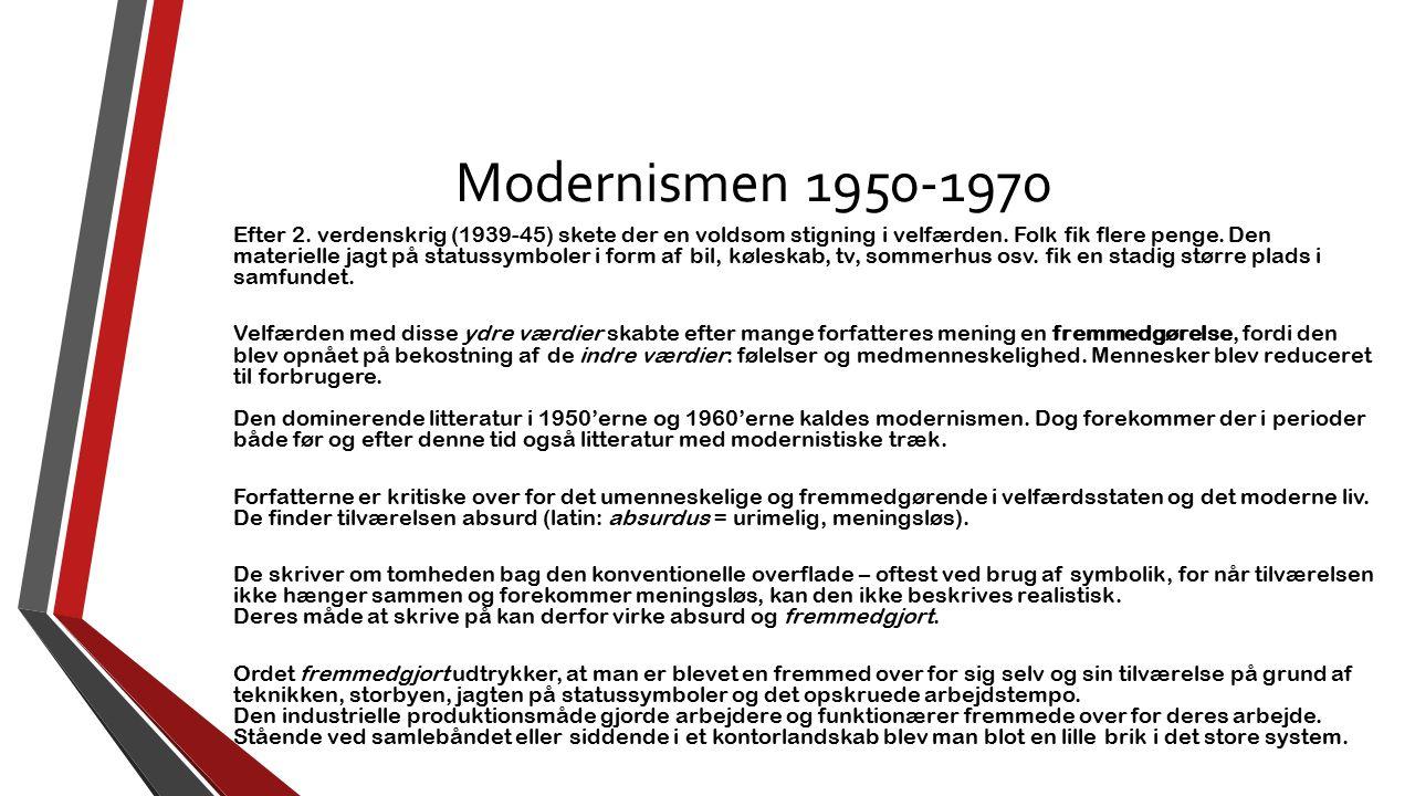 Modernismen 1950-1970 Efter 2. verdenskrig (1939-45) skete der en voldsom stigning i velfærden. Folk fik flere penge. Den materielle jagt på statussym