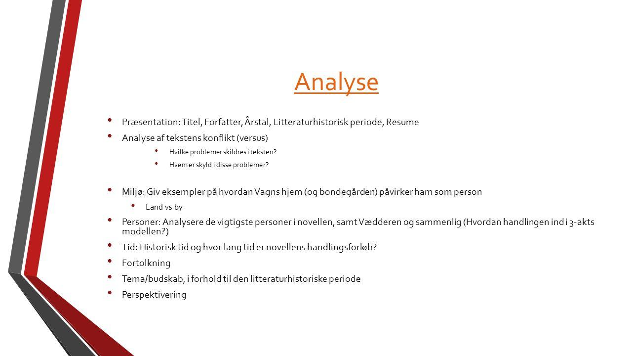 Analyse Præsentation: Titel, Forfatter, Årstal, Litteraturhistorisk periode, Resume Analyse af tekstens konflikt (versus) Hvilke problemer skildres i