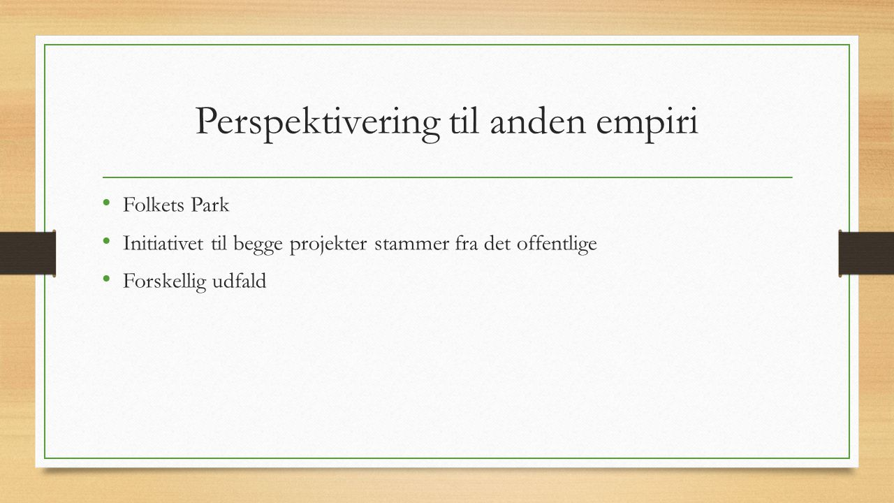Perspektivering til anden empiri Folkets Park Initiativet til begge projekter stammer fra det offentlige Forskellig udfald