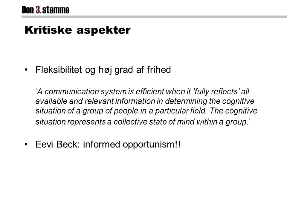 Kritiske aspekter Fleksibilitet og høj grad af frihed 'A communication system is efficient when it 'fully reflects' all available and relevant information in determining the cognitive situation of a group of people in a particular field.