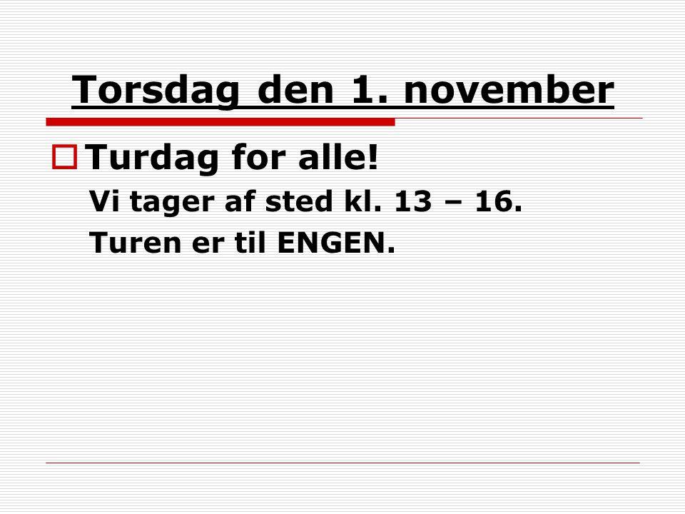 Torsdag den 1. november  Turdag for alle! Vi tager af sted kl. 13 – 16. Turen er til ENGEN.