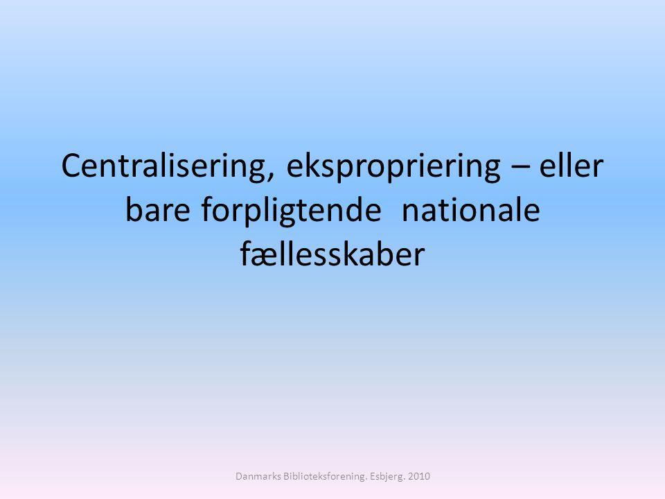 Centralisering, ekspropriering – eller bare forpligtende nationale fællesskaber Danmarks Biblioteksforening.