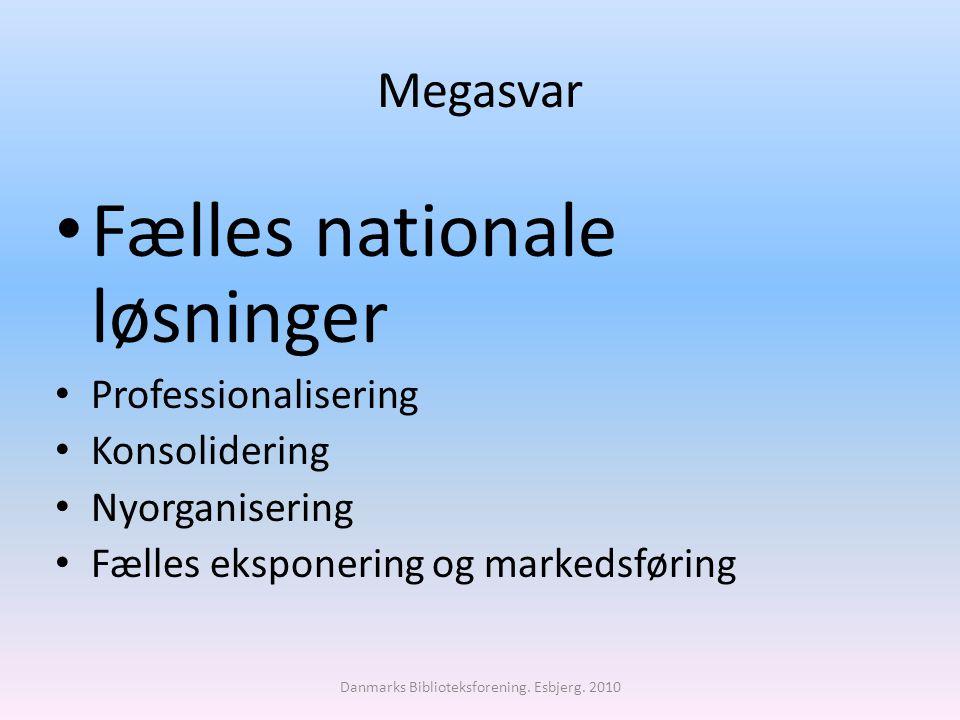 Megasvar Fælles nationale løsninger Professionalisering Konsolidering Nyorganisering Fælles eksponering og markedsføring Danmarks Biblioteksforening.