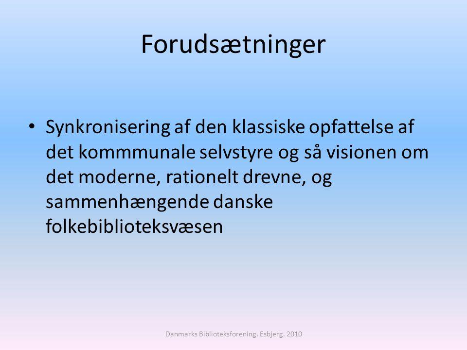 Forudsætninger Synkronisering af den klassiske opfattelse af det kommmunale selvstyre og så visionen om det moderne, rationelt drevne, og sammenhængende danske folkebiblioteksvæsen Danmarks Biblioteksforening.