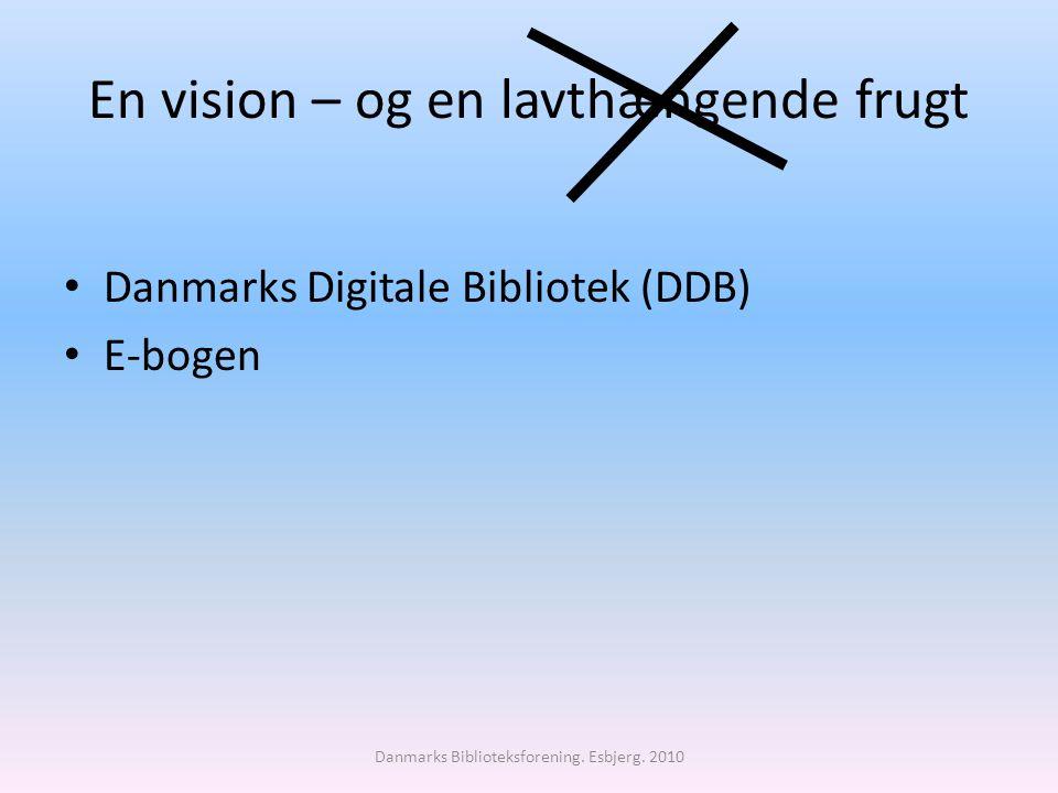En vision – og en lavthængende frugt Danmarks Digitale Bibliotek (DDB) E-bogen Danmarks Biblioteksforening.