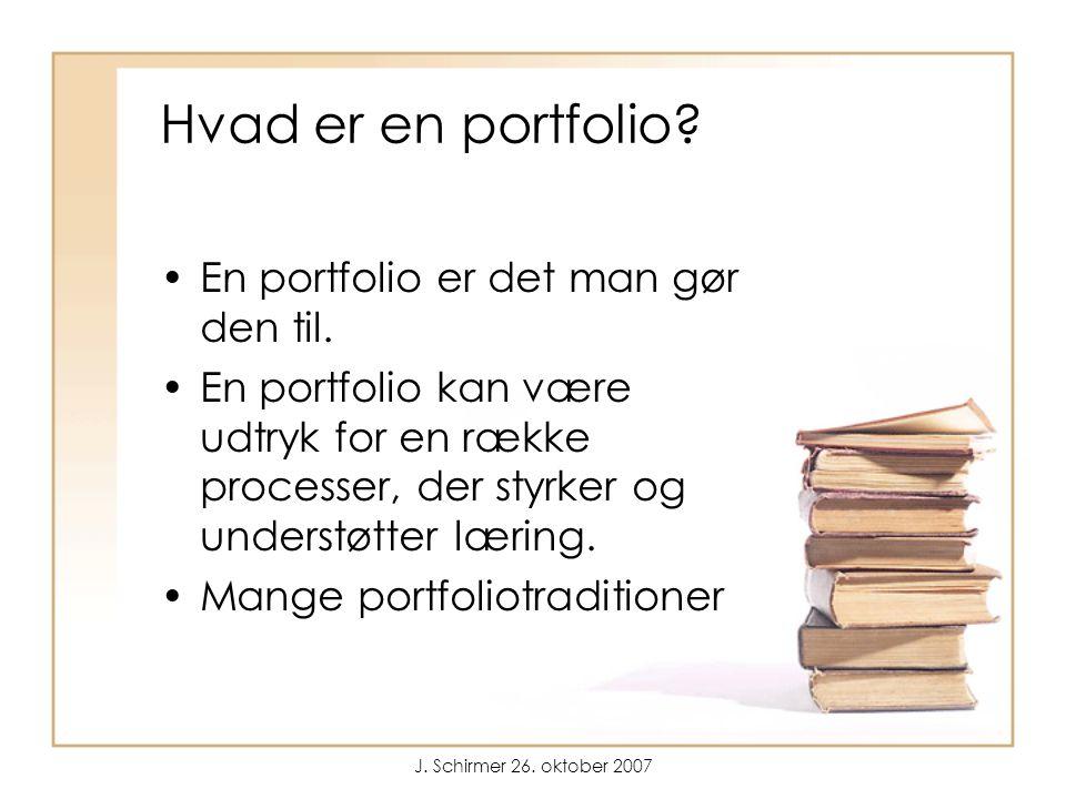 J. Schirmer 26. oktober 2007 Hvad er en portfolio.