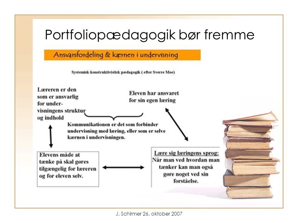 J. Schirmer 26. oktober 2007 Portfoliopædagogik bør fremme