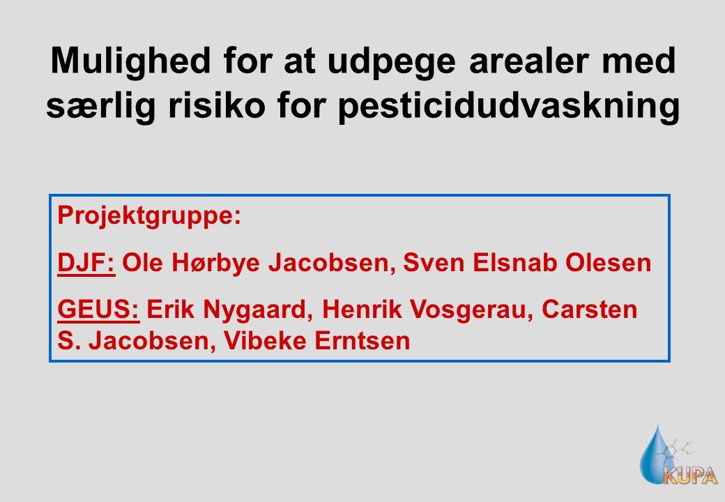 Mulighed for at udpege arealer med særlig risiko for pesticidudvaskning Projektgruppe: DJF: Ole Hørbye Jacobsen, Sven Elsnab Olesen GEUS: Erik Nygaard, Henrik Vosgerau, Carsten S.