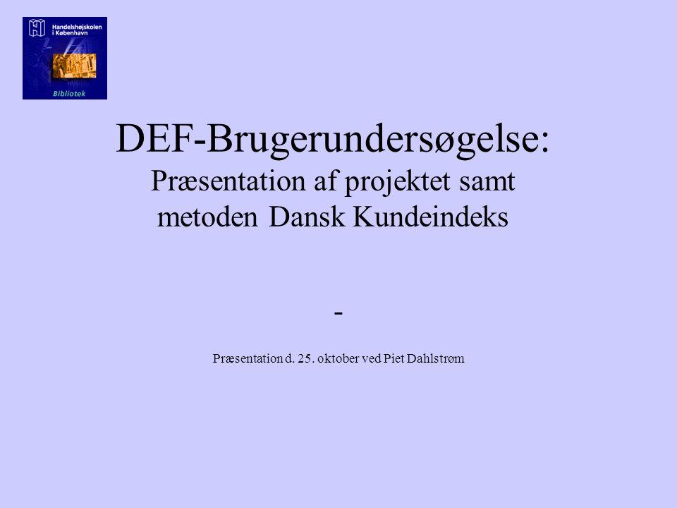 DEF-Brugerundersøgelse: Præsentation af projektet samt metoden Dansk Kundeindeks - Præsentation d.