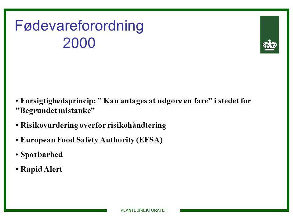 PLANTEDIREKTORATET Fødevareforordning 2000 Forsigtighedsprincip: Kan antages at udgøre en fare i stedet for Begrundet mistanke Risikovurdering overfor risikohåndtering European Food Safety Authority (EFSA) Sporbarhed Rapid Alert